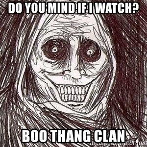 Shadowlurker - Do you mind if I watch? Boo Thang Clan