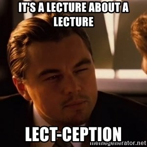 inceptionty - It's a lecture about a lecture lect-ception