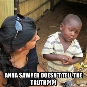 you mean to tell me black kid -  Anna Sawyer doesn't tell the truth?!?!