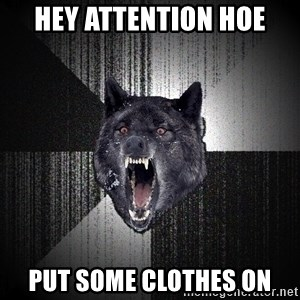 flniuydl - Hey attention hoe PUT SOME CLOTHES ON