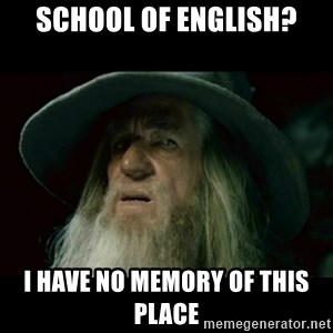 no memory gandalf - School Of English? I HAVE NO MEMORY OF THIS PLACE