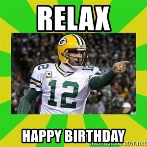 Aaron Rodgers - RELAX Happy Birthday