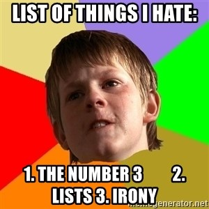 Angry School Boy - List of things I hate: 1. The number 3         2. Lists 3. Irony