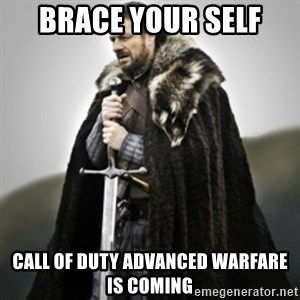 Brace yourselves. - BRACE YOUR SELF  CALL OF DUTY ADVANCED WARFARE IS COMING