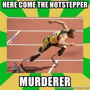 OSCAR PISTORIUS - HERE COME THE HOTSTEPPER  MURDERER