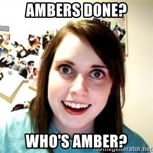 Overprotective Girlfriend - Ambers done? Who's amber?