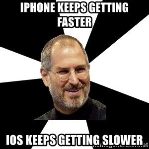Steve Jobs Says - iPhone keeps getting faster iOS keeps getting slower