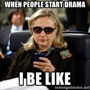 Hillary Clinton Texting - When people start drama I be like