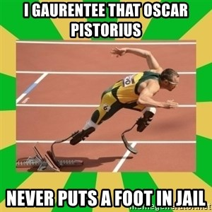 OSCAR PISTORIUS - I gaurentee that oscar pistorius  Never puts a foot in jail