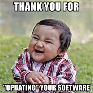 "evil toddler kid2 - thank you for  ""updating"" your software"