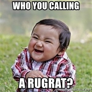 evil toddler kid2 - who you calling a rugrat?