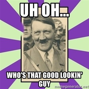 Hitler Smiling - uh oh... who's that good lookin' guy