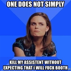 Socially Awkward Brennan - One does not simply Kill my assistent without expecting that i will fuck booth
