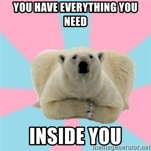Perfection Polar Bear - You have everything you need inside you
