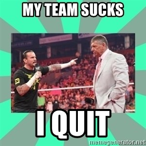 CM Punk Apologize! - My team sucks I quit