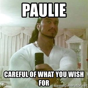 Guido Jesus - Paulie Careful of what you wish for