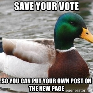 Actual Advice Mallard 1 - save your vote so you can put your own post on the new page