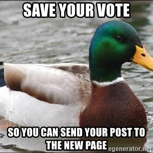 Actual Advice Mallard 1 - save your vote so you can send your post to the new page