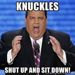 Hungry Chris Christie - Knuckles shut up and sit down!