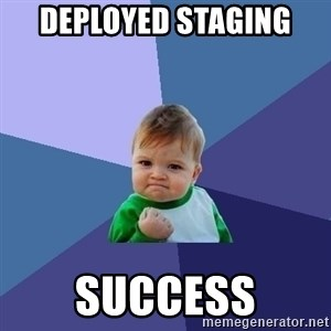 Success Kid - deployed staging  SUCCESS