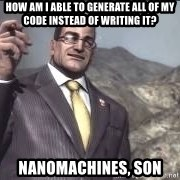 Nanomachines, son - How am I able to generate all of my code instead of writing it? Nanomachines, son