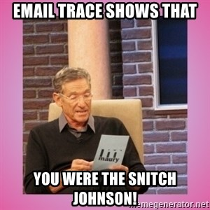 MAURY PV - Email trace shows that You were the snitch Johnson!