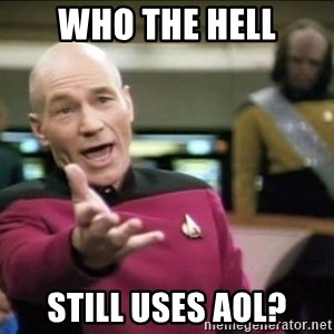 Why the fuck - Who the hell still uses aol?