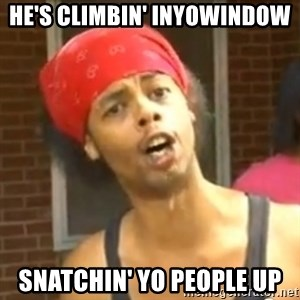 Antoine Dodson - He's climbin' inyowindow Snatchin' yo people up