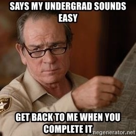 Tommy Lee Jones  - Says my undergrad sounds easy Get back to me when you complete it
