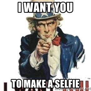I Want You - i want you TO make a selfie