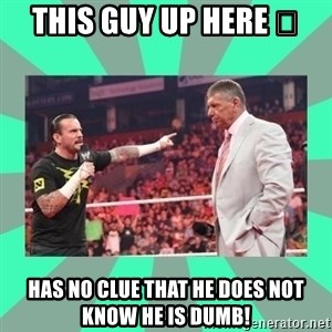 CM Punk Apologize! - THIS GUY UP HERE 👆 HAS NO CLUE THAT HE DOES NOT KNOW HE IS DUMB!