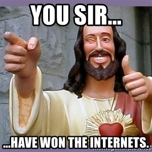 buddy jesus - You sir... ...Have won the internets.