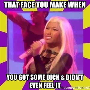 Nicki Minaj Constipation Face - THAT FACE YOU MAKE WHEN YOU GOT SOME DICK & DIDN'T EVEN FEEL IT