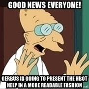 Professor Farnsworth - good news everyone! Gerbus is going to present the hbot help in a more readable fashion