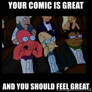 X is bad and you should feel bad - Your comic is great and you should feel great