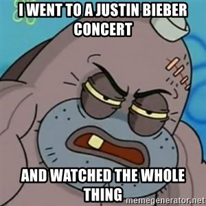 Spongebob How Tough Am I? - I went to a justin bieber concert and watched the whole thing