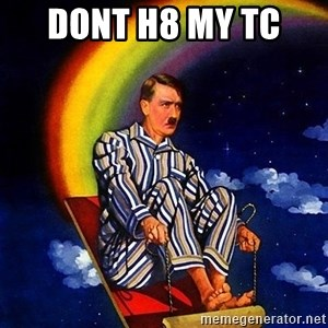 Bed Time Hitler - dont h8 my TC