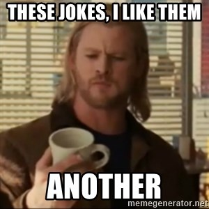 Thor ANOTHER - THESE JOKES, I LIKE THEM ANOTHER