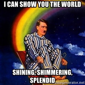 Bed Time Hitler - i can show you the world shining, shimmering, splendid