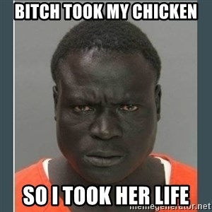 big black man in a jail - BITCH TOOK MY CHICKEN SO I TOOK HER LIFE
