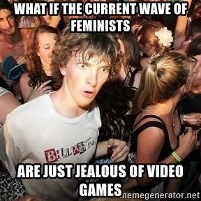 Sudden Realization Ralph - What if the current wave of feminists are just jealous of video games