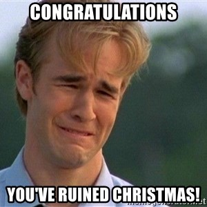 Dawson Crying - Congratulations You've ruined Christmas!