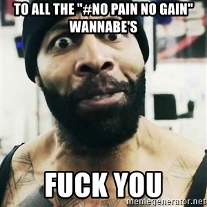 "CT Fletcher - to all the ""#no pain no gain"" wannabe's FUCK YOU"