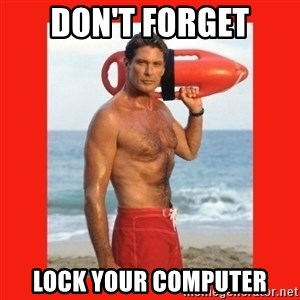 david hasselhoff - Don't forget Lock your computer