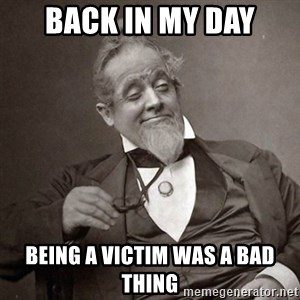 1889 [10] guy - back in my day being a victim was a bad thing
