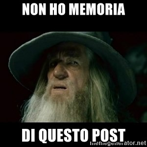 no memory gandalf - Non ho memoria di questo post
