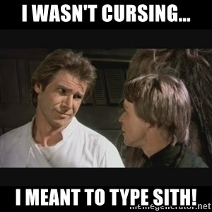 Star wars - I wasn't cursing... I meant to type Sith!