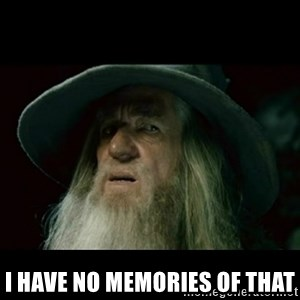 no memory gandalf -  I have no memories of that
