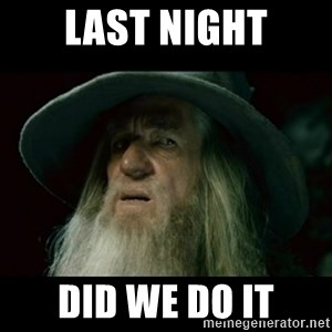 no memory gandalf - last night did we do it
