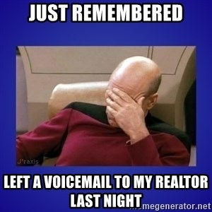 Picard facepalm  - Just remembered Left a voicemail to my realtor last night